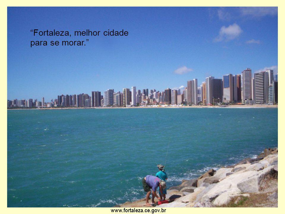 """www.fortaleza.ce.gov.br """"Fortaleza, melhor cidade para se morar."""""""
