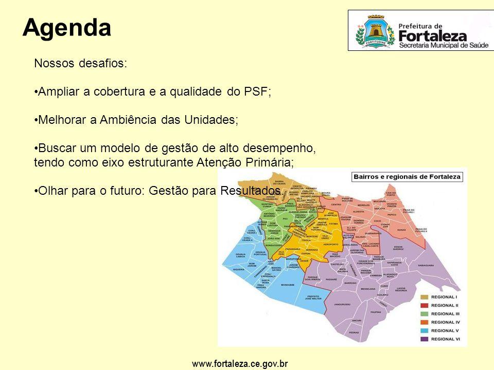 www.fortaleza.ce.gov.br Agenda Nossos desafios: • Ampliar a cobertura e a qualidade do PSF; • Melhorar a Ambiência das Unidades; • Buscar um modelo de