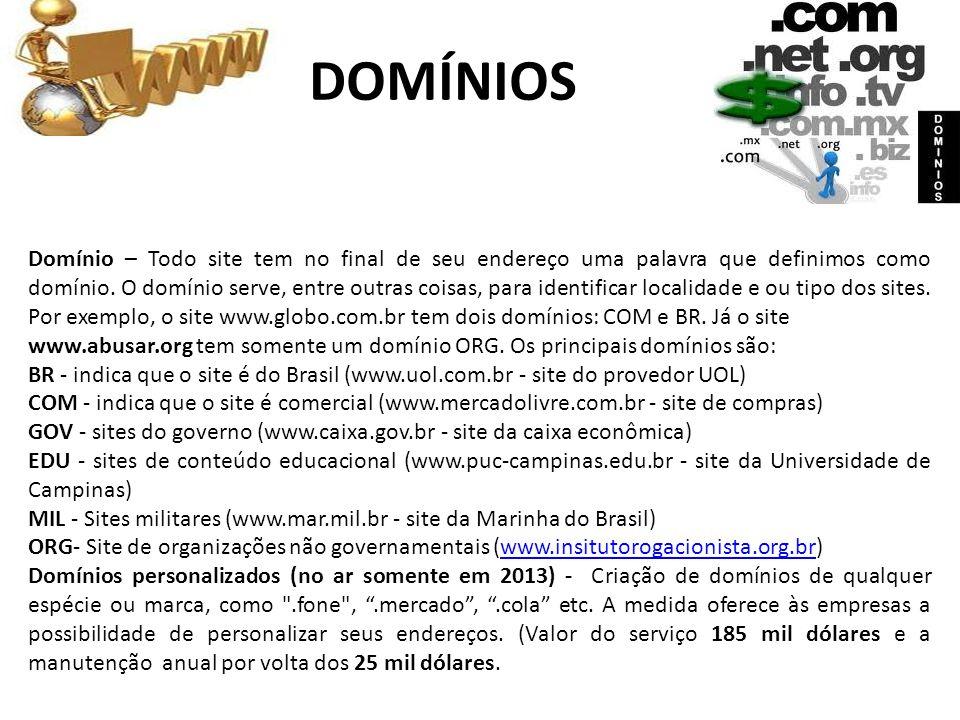 DOMÍNIOS Domínio – Todo site tem no final de seu endereço uma palavra que definimos como domínio. O domínio serve, entre outras coisas, para identific