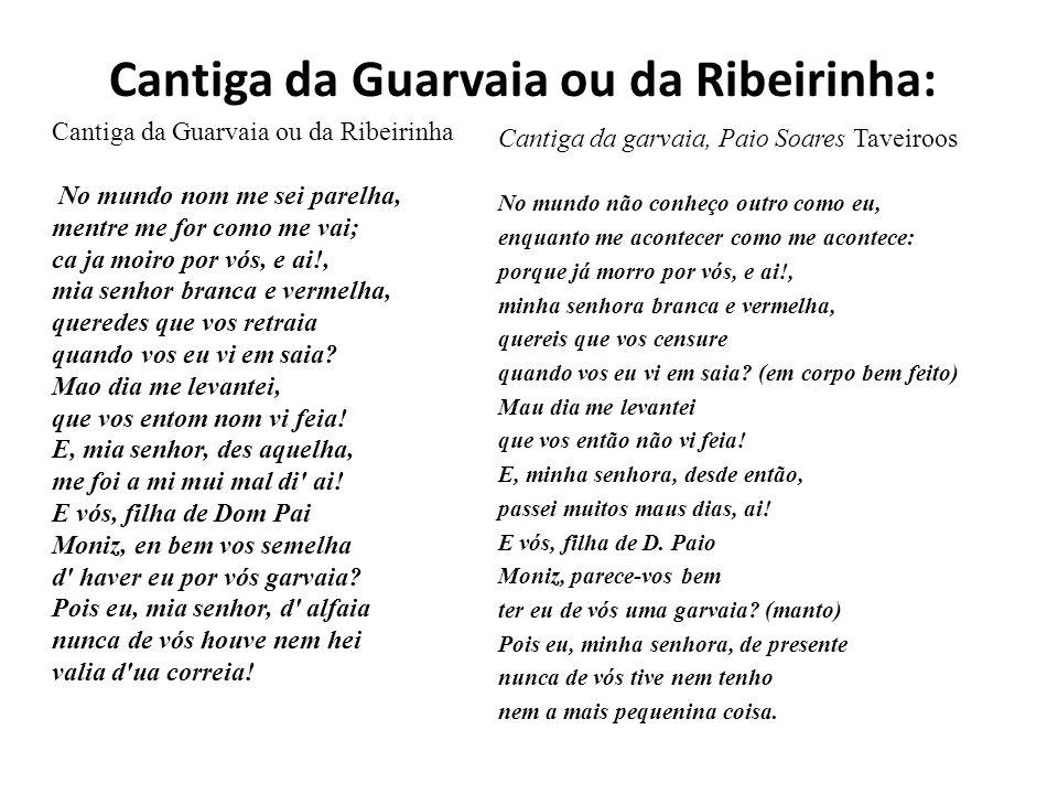 Cantiga da Guarvaia ou da Ribeirinha: Cantiga da Guarvaia ou da Ribeirinha No mundo nom me sei parelha, mentre me for como me vai; ca ja moiro por vós