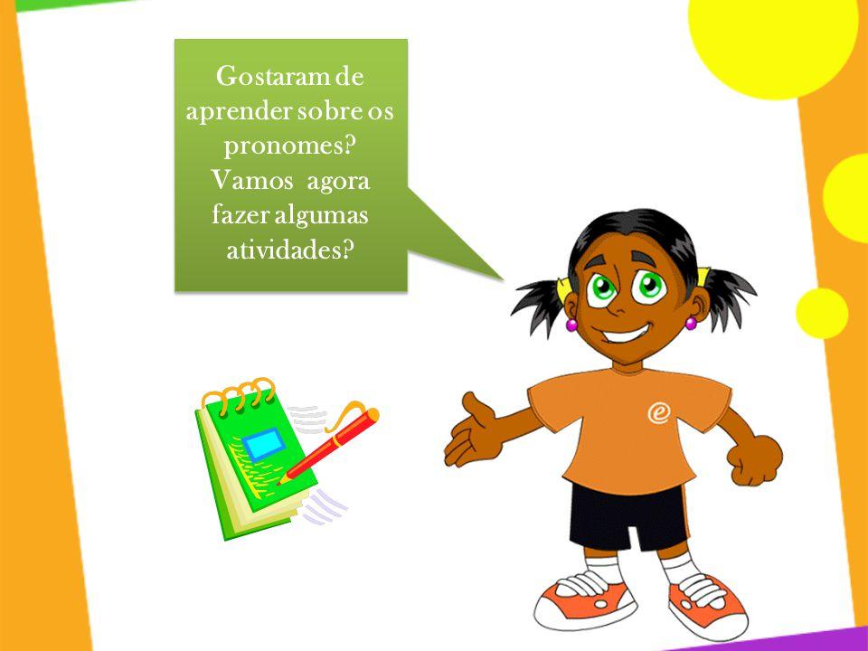 Gostaram de aprender sobre os pronomes? Vamos agora fazer algumas atividades?