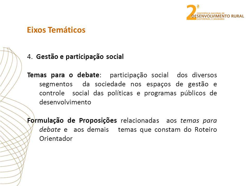 Eixos Temáticos 4. Gestão e participação social Temas para o debate: participação social dos diversos segmentos da sociedade nos espaços de gestão e c