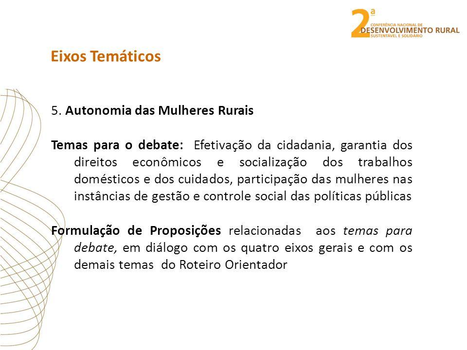 Eixos Temáticos 5. Autonomia das Mulheres Rurais Temas para o debate: Efetivação da cidadania, garantia dos direitos econômicos e socialização dos tra