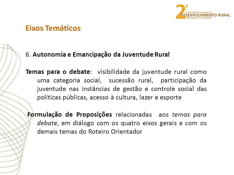 Eixos Temáticos 6. Autonomia e Emancipação da Juventude Rural Temas para o debate: visibilidade da juventude rural como uma categoria social, sucessão