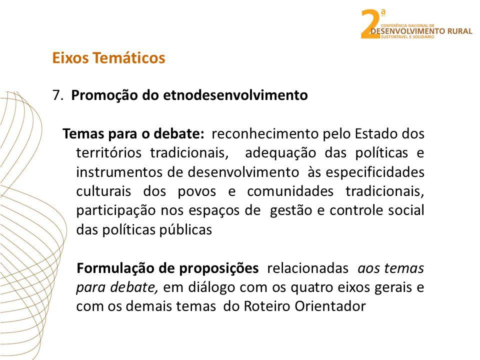 Eixos Temáticos 7. Promoção do etnodesenvolvimento Temas para o debate: reconhecimento pelo Estado dos territórios tradicionais, adequação das polític