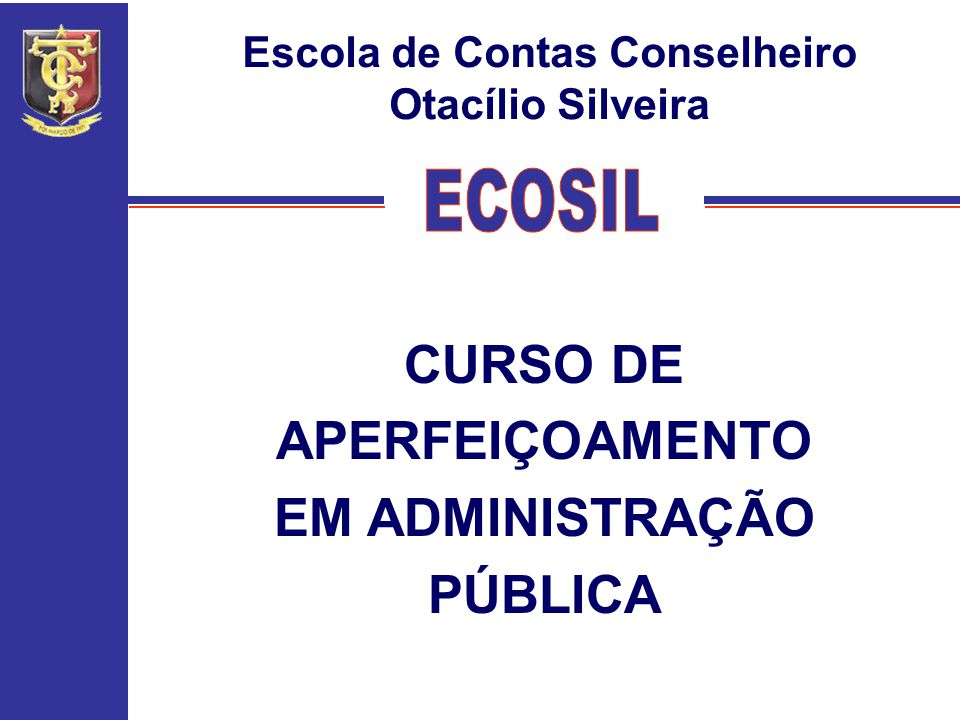 CURSO DE APERFEIÇOAMENTO EM ADMINISTRAÇÃO PÚBLICA Escola de Contas Conselheiro Otacílio Silveira