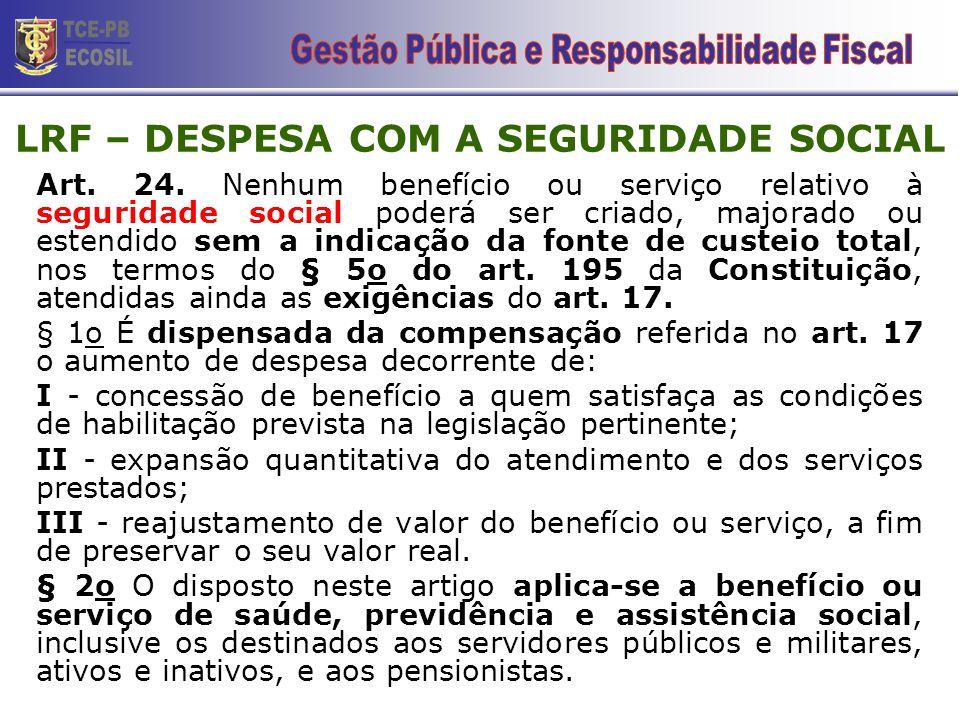 Art. 24. Nenhum benefício ou serviço relativo à seguridade social poderá ser criado, majorado ou estendido sem a indicação da fonte de custeio total,
