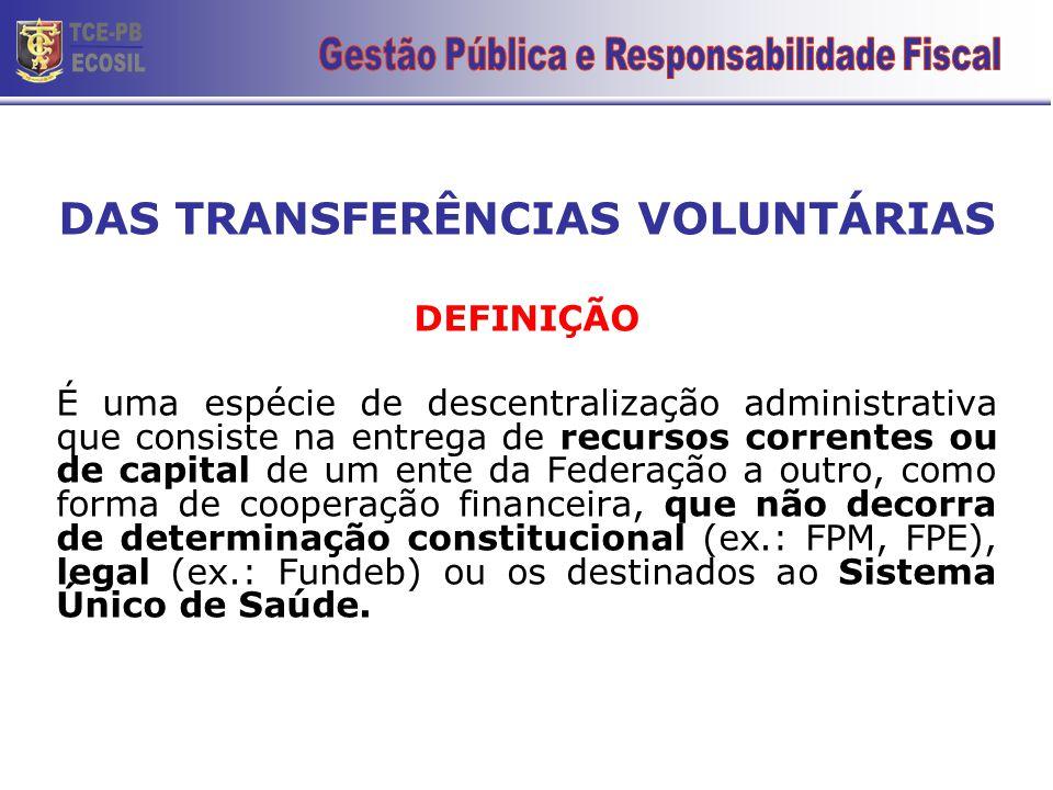 DAS TRANSFERÊNCIAS VOLUNTÁRIAS DEFINIÇÃO É uma espécie de descentralização administrativa que consiste na entrega de recursos correntes ou de capital