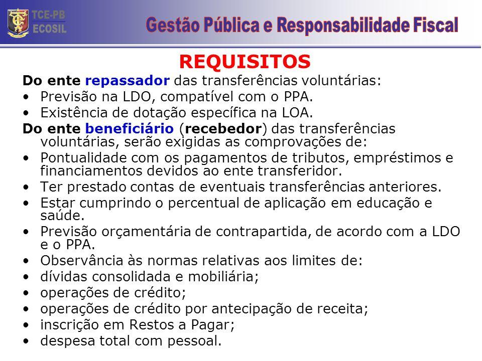 REQUISITOS Do ente repassador das transferências voluntárias: •Previsão na LDO, compatível com o PPA. •Existência de dotação específica na LOA. Do ent