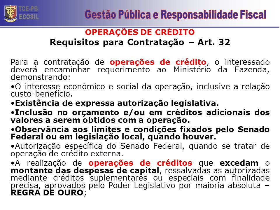 OPERAÇÕES DE CRÉDITO Requisitos para Contratação – Art. 32 Para a contratação de operações de crédito, o interessado deverá encaminhar requerimento ao