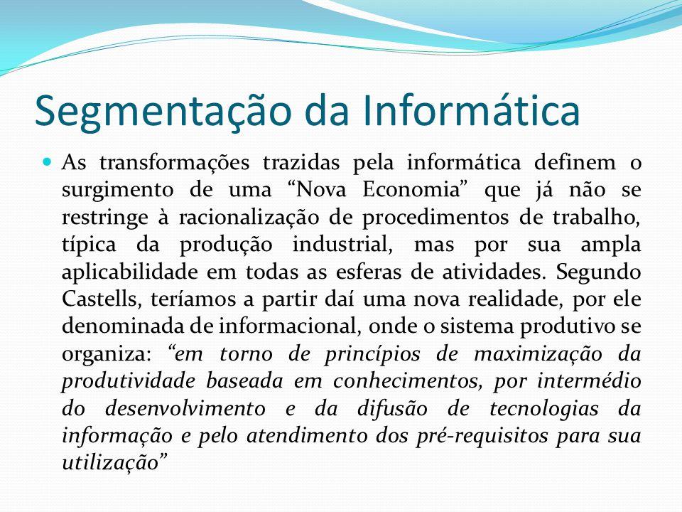 """Segmentação da Informática  As transformações trazidas pela informática definem o surgimento de uma """"Nova Economia"""" que já não se restringe à raciona"""