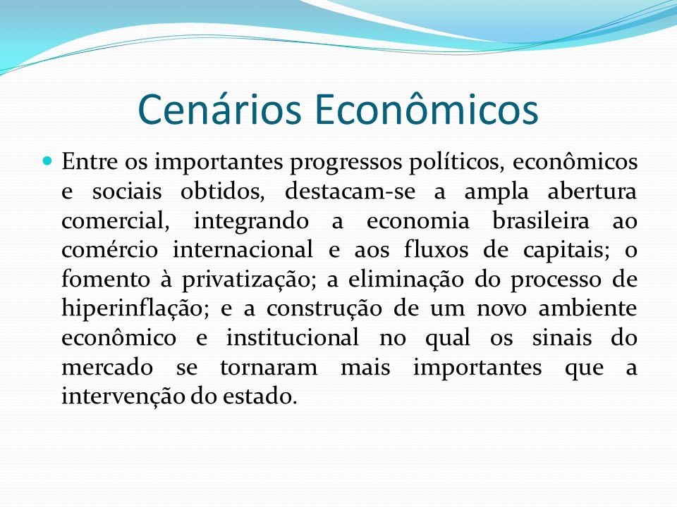 Cenários Econômicos  Entre os importantes progressos políticos, econômicos e sociais obtidos, destacam-se a ampla abertura comercial, integrando a ec