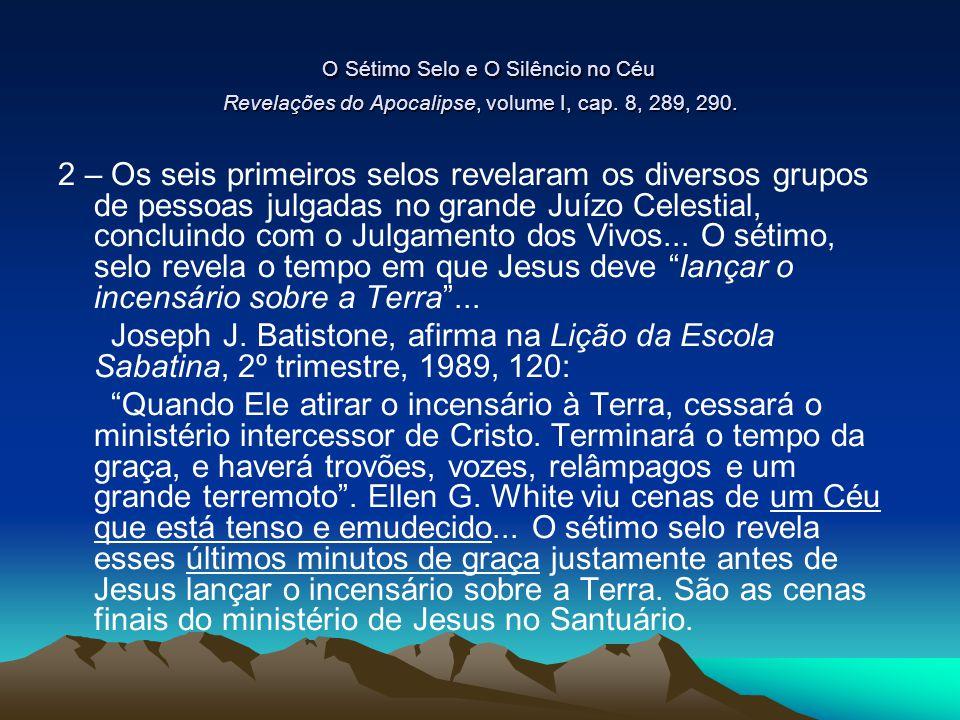 O Sétimo Selo e O Silêncio no Céu Revelações do Apocalipse, volume I, cap. 8, 289, 290. O Sétimo Selo e O Silêncio no Céu Revelações do Apocalipse, vo