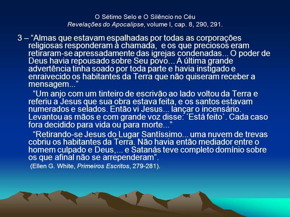 """O Sétimo Selo e O Silêncio no Céu Revelações do Apocalipse, volume I, cap. 8, 290, 291. 3 – """"Almas que estavam espalhadas por todas as corporações rel"""