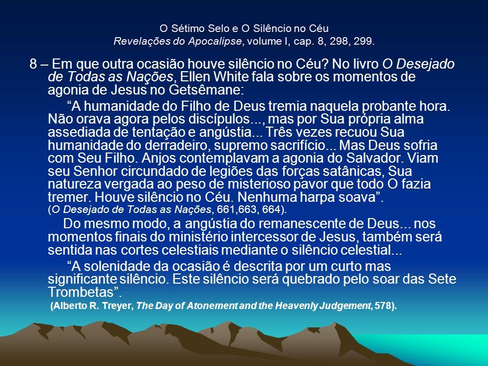 O Sétimo Selo e O Silêncio no Céu Revelações do Apocalipse, volume I, cap. 8, 298, 299. 8 – Em que outra ocasião houve silêncio no Céu? No livro O Des