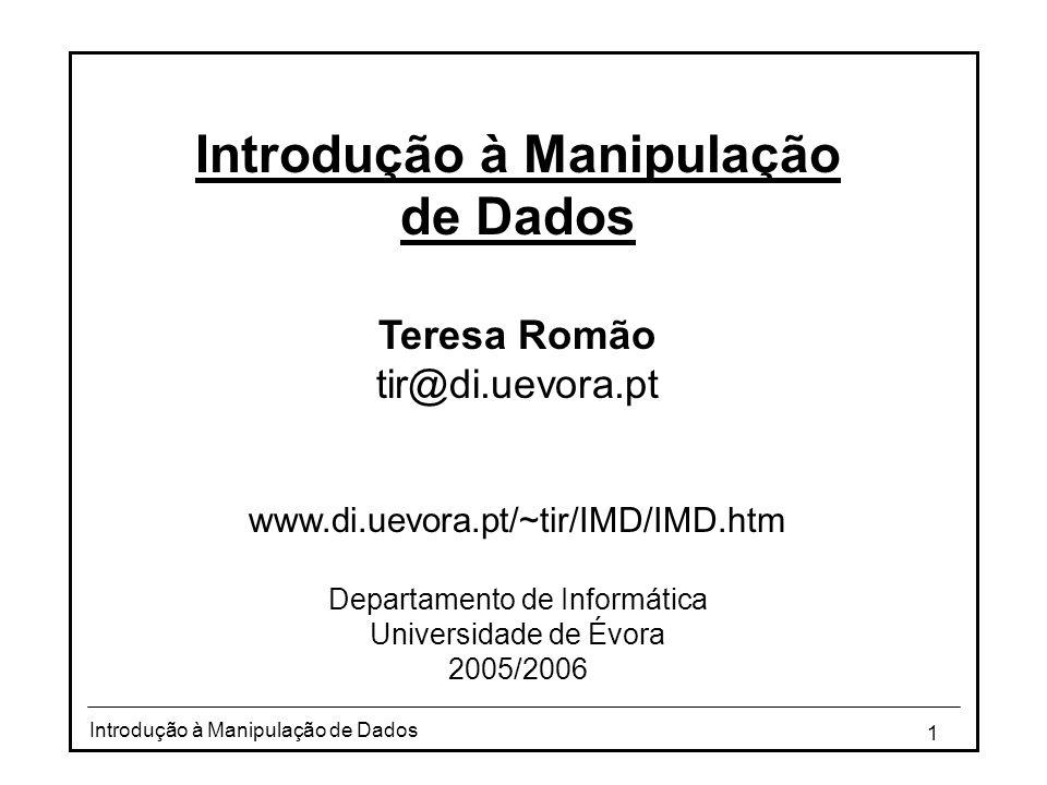 1 Introdução à Manipulação de Dados Teresa Romão tir@di.uevora.pt www.di.uevora.pt/~tir/IMD/IMD.htm Departamento de Informática Universidade de Évora