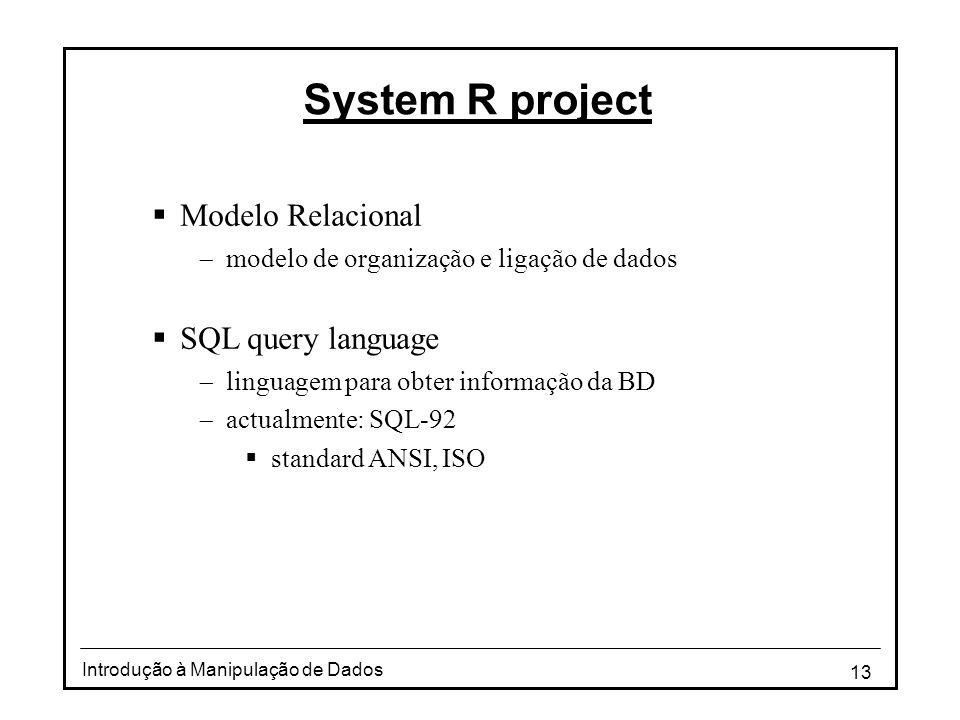 13 Introdução à Manipulação de Dados System R project  Modelo Relacional  modelo de organização e ligação de dados  SQL query language  linguagem