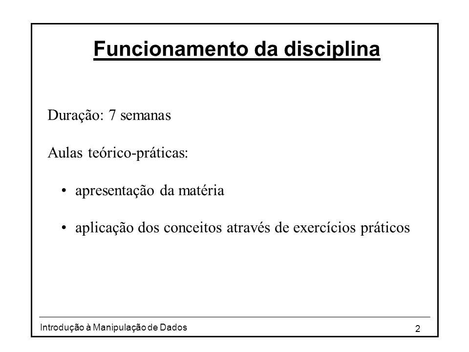 2 Introdução à Manipulação de Dados Funcionamento da disciplina Duração: 7 semanas Aulas teórico-práticas: •apresentação da matéria •aplicação dos con