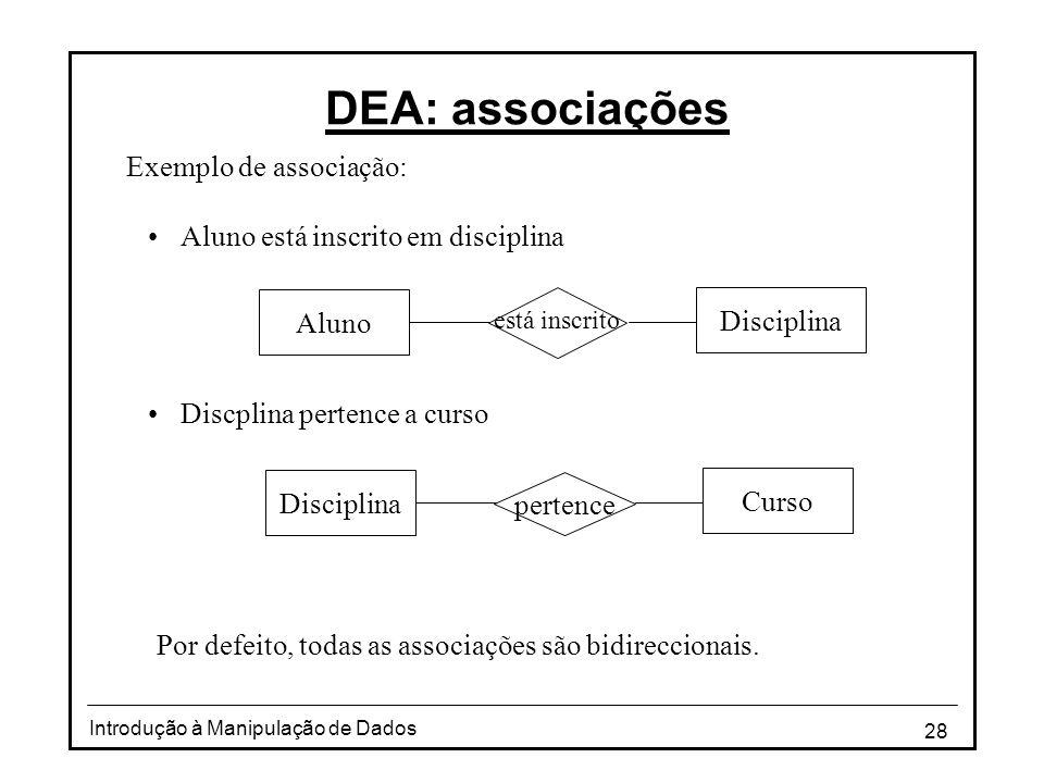 28 Introdução à Manipulação de Dados DEA: associações Exemplo de associação: •Aluno está inscrito em disciplina •Discplina pertence a curso Por defeit