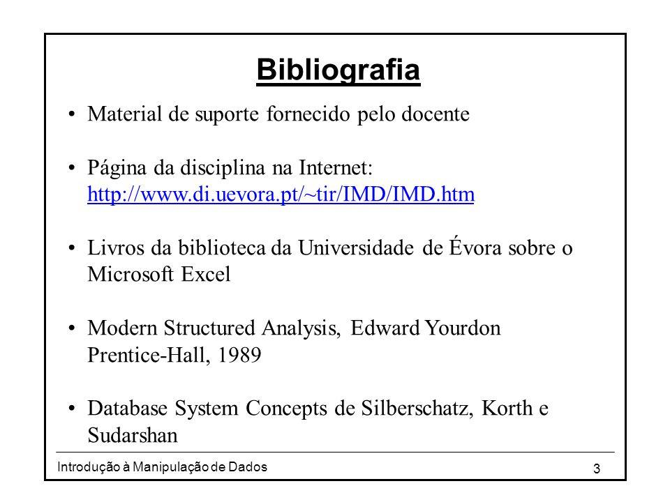3 Introdução à Manipulação de Dados Bibliografia •Material de suporte fornecido pelo docente •Página da disciplina na Internet: http://www.di.uevora.p
