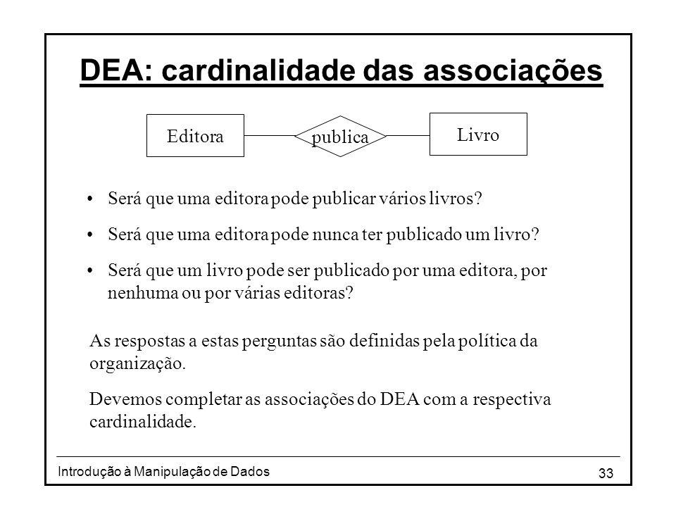 33 Introdução à Manipulação de Dados DEA: cardinalidade das associações Livro publica Editora •Será que uma editora pode publicar vários livros? •Será