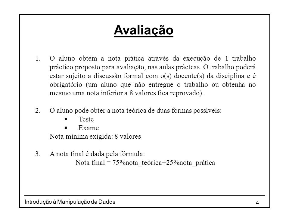 4 Introdução à Manipulação de Dados Avaliação 1.O aluno obtém a nota prática através da execução de 1 trabalho práctico proposto para avaliação, nas a