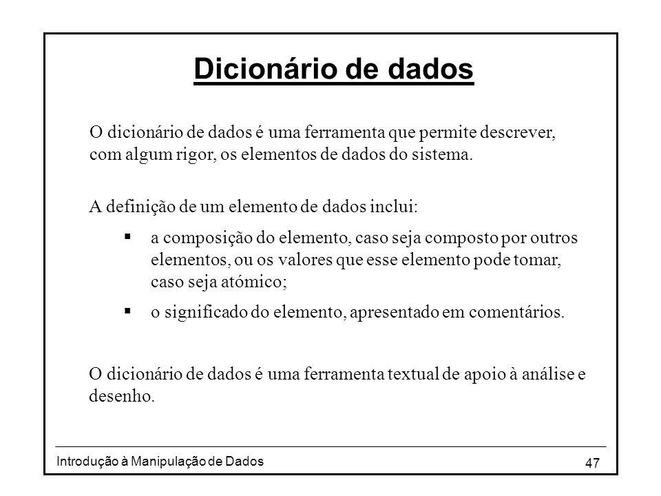 47 Introdução à Manipulação de Dados Dicionário de dados O dicionário de dados é uma ferramenta que permite descrever, com algum rigor, os elementos d