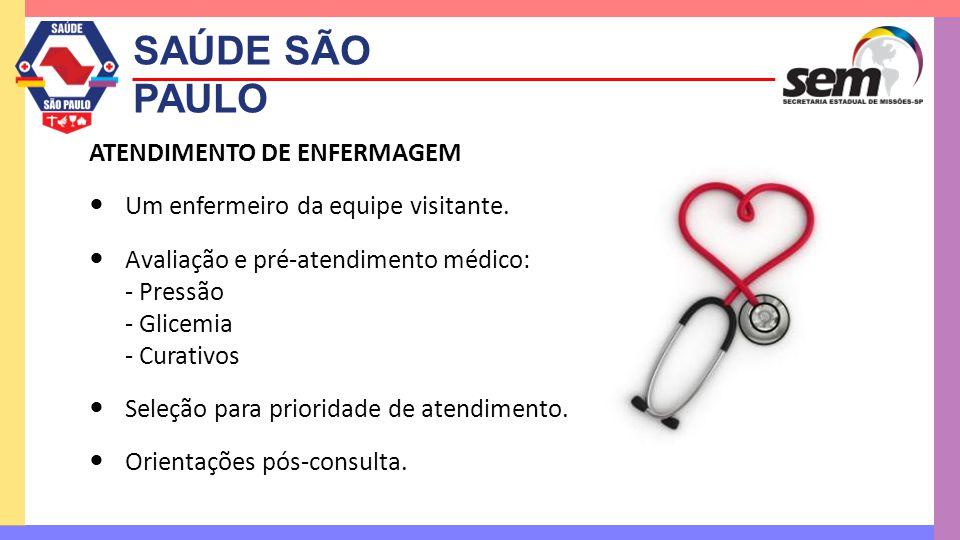 SAÚDE SÃO PAULO ATENDIMENTO DE ENFERMAGEM  Um enfermeiro da equipe visitante.  Avaliação e pré-atendimento médico: - Pressão - Glicemia - Curativos