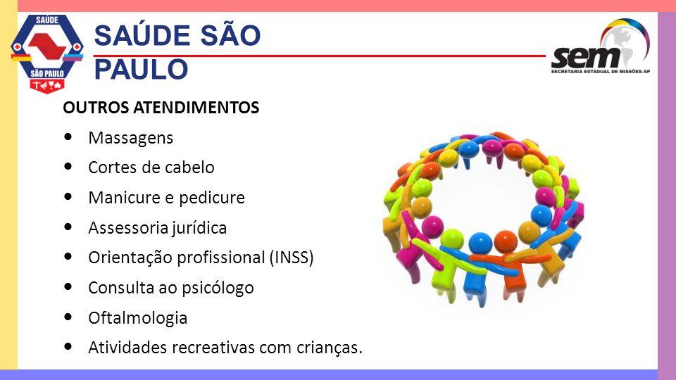 SAÚDE SÃO PAULO OUTROS ATENDIMENTOS  Massagens  Cortes de cabelo  Manicure e pedicure  Assessoria jurídica  Orientação profissional (INSS)  Cons