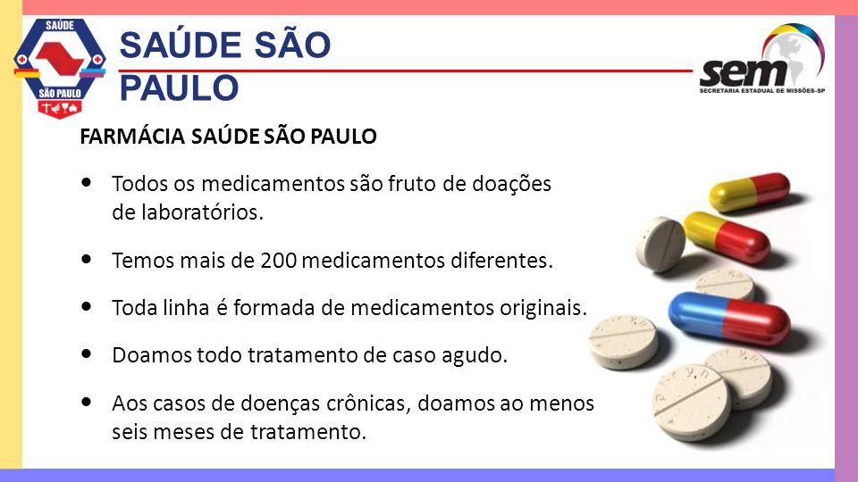 SAÚDE SÃO PAULO FARMÁCIA SAÚDE SÃO PAULO  Todos os medicamentos são fruto de doações de laboratórios.  Temos mais de 200 medicamentos diferentes. 