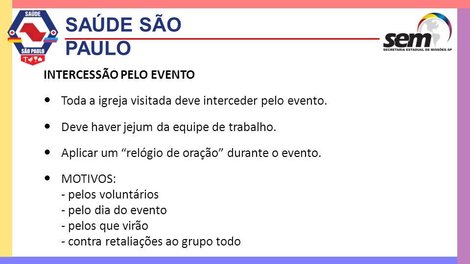"""SAÚDE SÃO PAULO INTERCESSÃO PELO EVENTO  Toda a igreja visitada deve interceder pelo evento.  Deve haver jejum da equipe de trabalho.  Aplicar um """""""