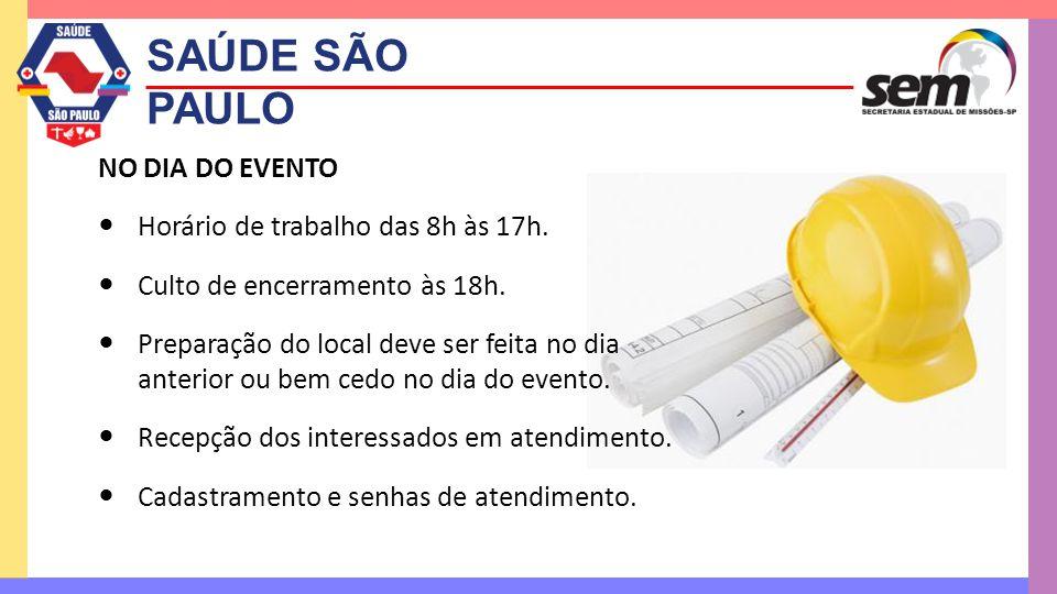 SAÚDE SÃO PAULO NO DIA DO EVENTO  Horário de trabalho das 8h às 17h.  Culto de encerramento às 18h.  Preparação do local deve ser feita no dia ante