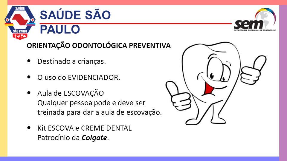 SAÚDE SÃO PAULO ORIENTAÇÃO ODONTOLÓGICA PREVENTIVA  Destinado a crianças.  O uso do EVIDENCIADOR.  Aula de ESCOVAÇÃO Qualquer pessoa pode e deve se