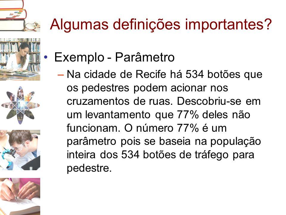 Algumas definições importantes? •Exemplo - Parâmetro –Na cidade de Recife há 534 botões que os pedestres podem acionar nos cruzamentos de ruas. Descob