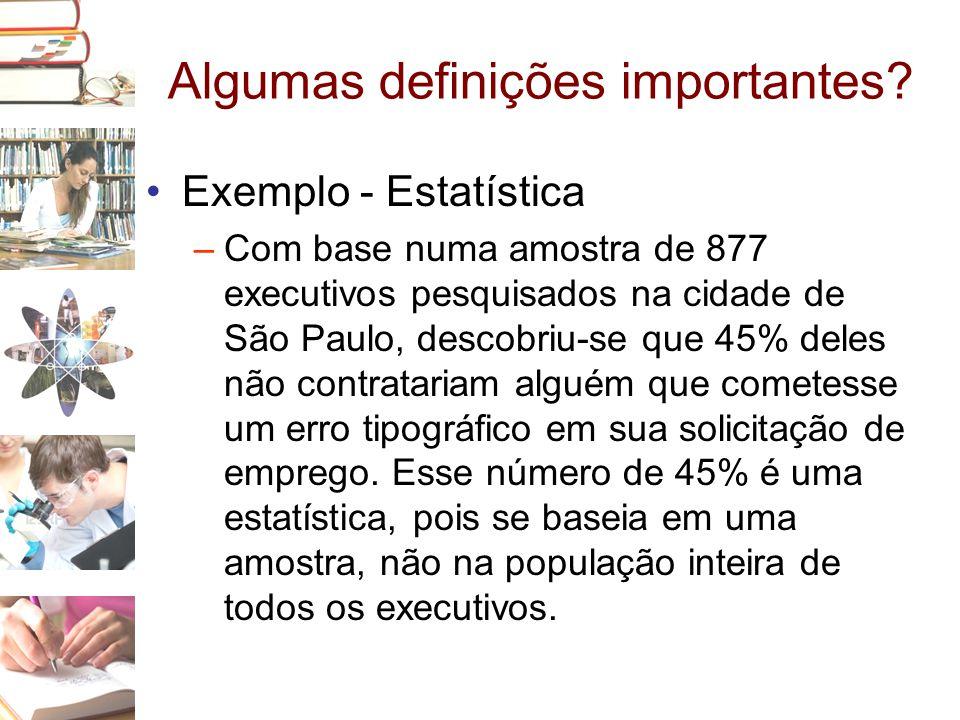 Algumas definições importantes? •Exemplo - Estatística –Com base numa amostra de 877 executivos pesquisados na cidade de São Paulo, descobriu-se que 4