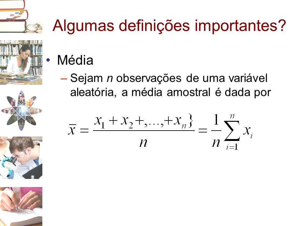 Algumas definições importantes? •Média –Sejam n observações de uma variável aleatória, a média amostral é dada por