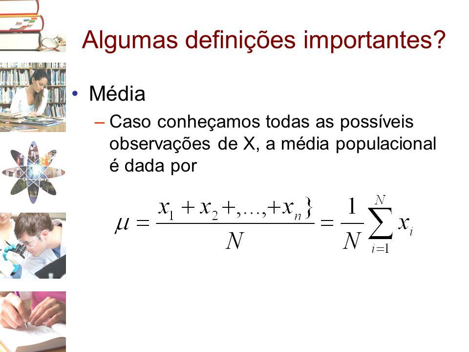 Algumas definições importantes? •Média –Caso conheçamos todas as possíveis observações de X, a média populacional é dada por