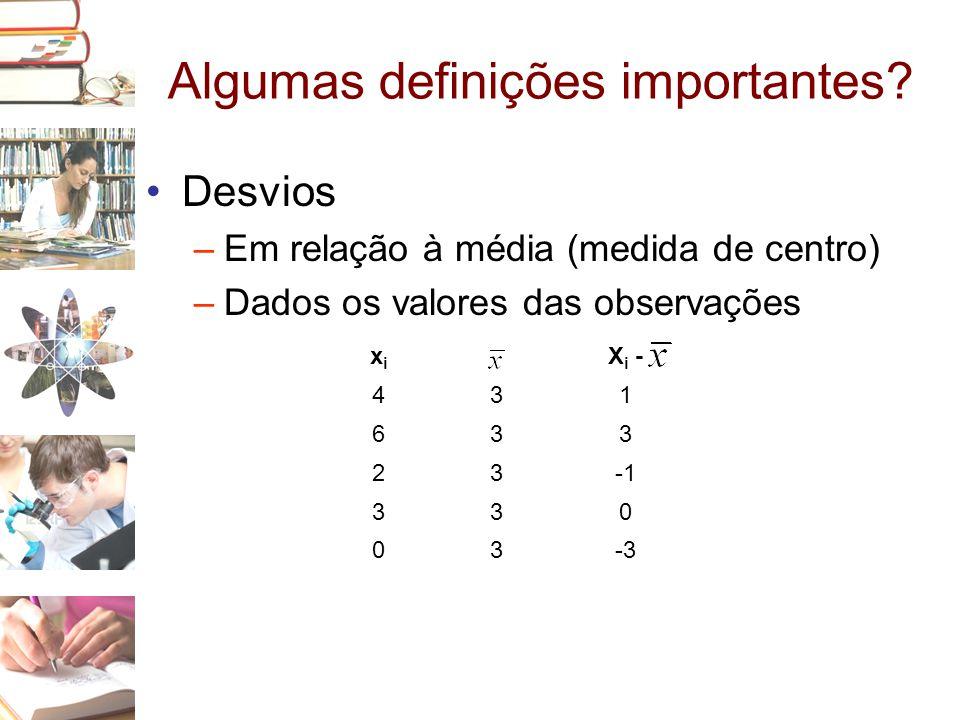 Algumas definições importantes? •Desvios –Em relação à média (medida de centro) –Dados os valores das observações xixi X i - 431 633 23 330 03-3