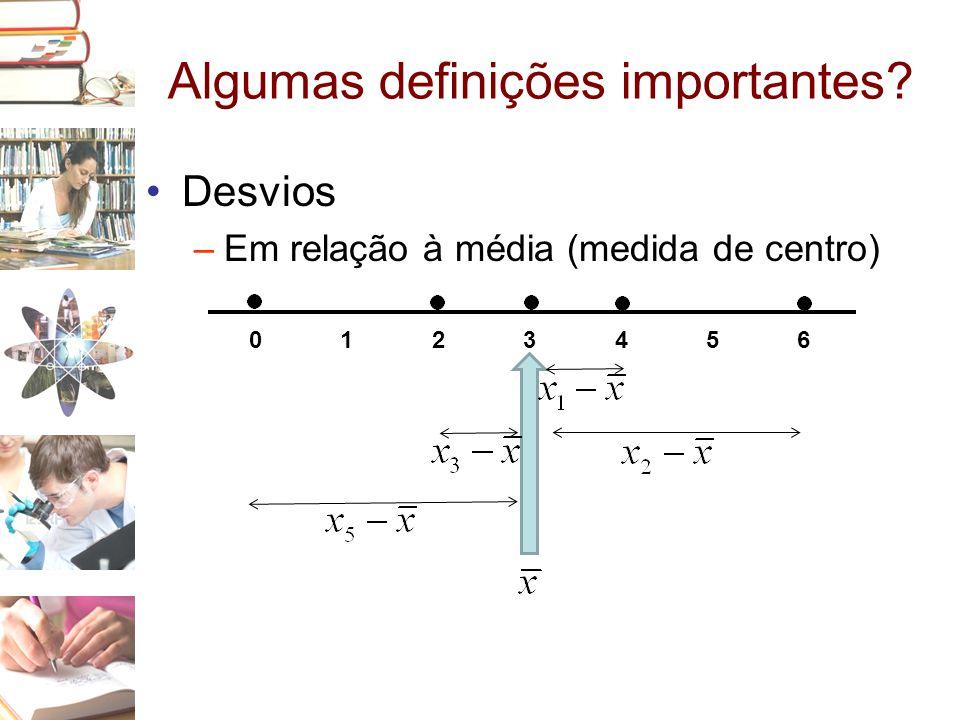 Algumas definições importantes? •Desvios –Em relação à média (medida de centro) 0123456
