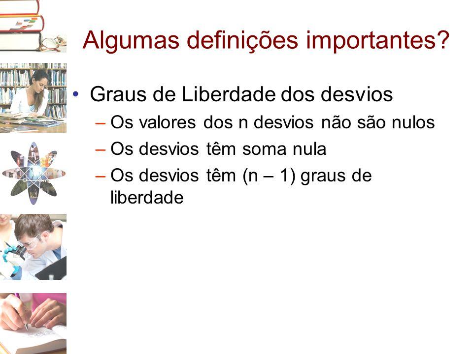 Algumas definições importantes? •Graus de Liberdade dos desvios –Os valores dos n desvios não são nulos –Os desvios têm soma nula –Os desvios têm (n –