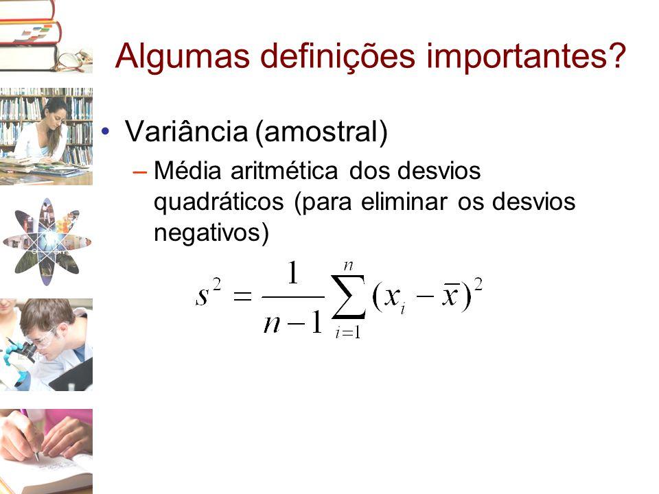 Algumas definições importantes? •Variância (amostral) –Média aritmética dos desvios quadráticos (para eliminar os desvios negativos)