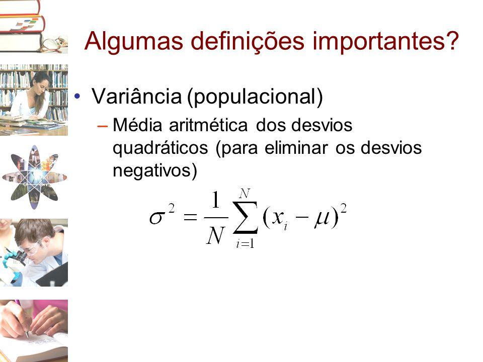 Algumas definições importantes? •Variância (populacional) –Média aritmética dos desvios quadráticos (para eliminar os desvios negativos)