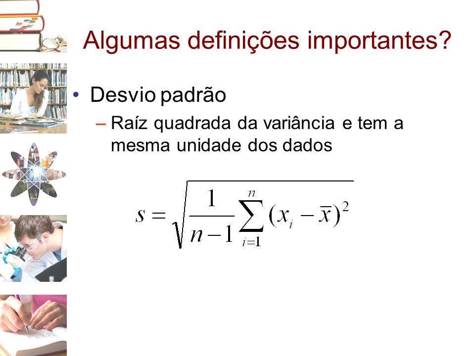 Algumas definições importantes? •Desvio padrão –Raíz quadrada da variância e tem a mesma unidade dos dados