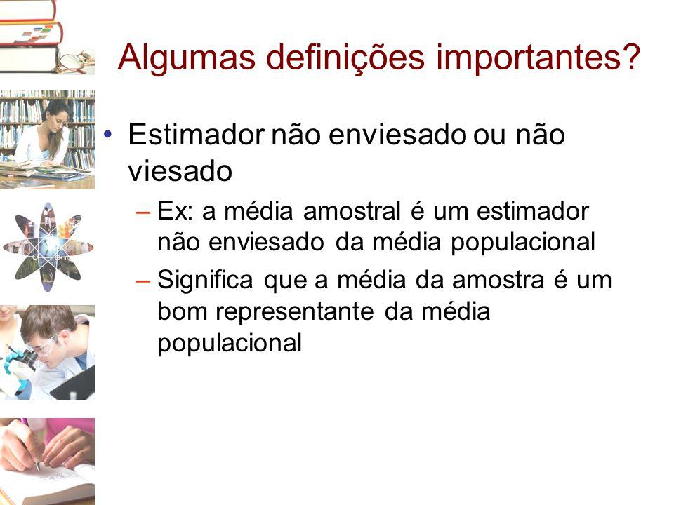 Algumas definições importantes? •Estimador não enviesado ou não viesado –Ex: a média amostral é um estimador não enviesado da média populacional –Sign