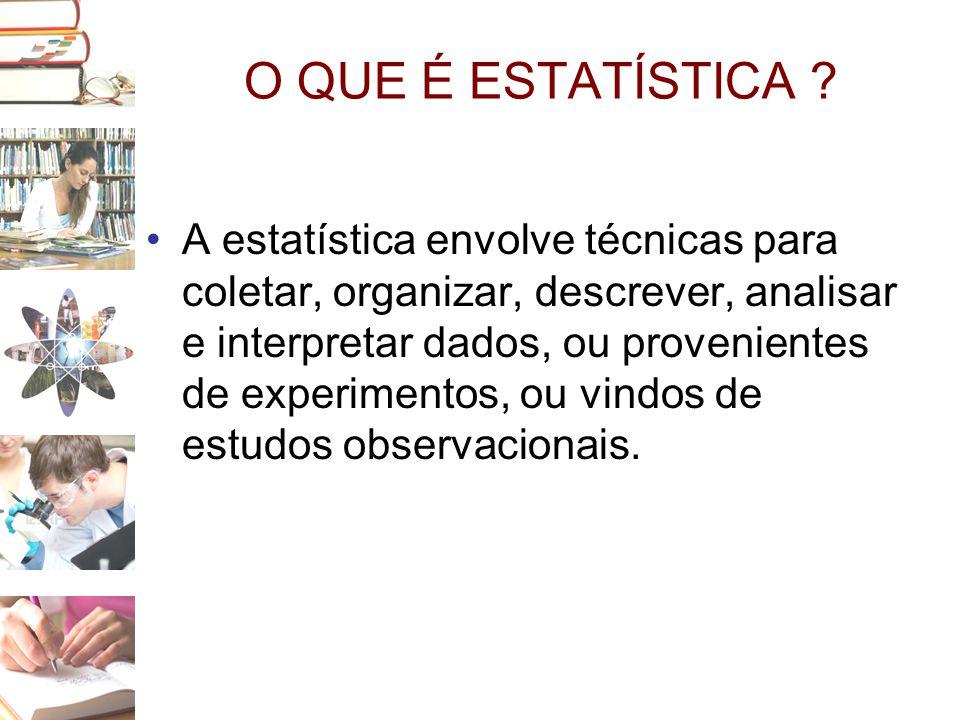 O QUE É ESTATÍSTICA ? •A estatística envolve técnicas para coletar, organizar, descrever, analisar e interpretar dados, ou provenientes de experimento
