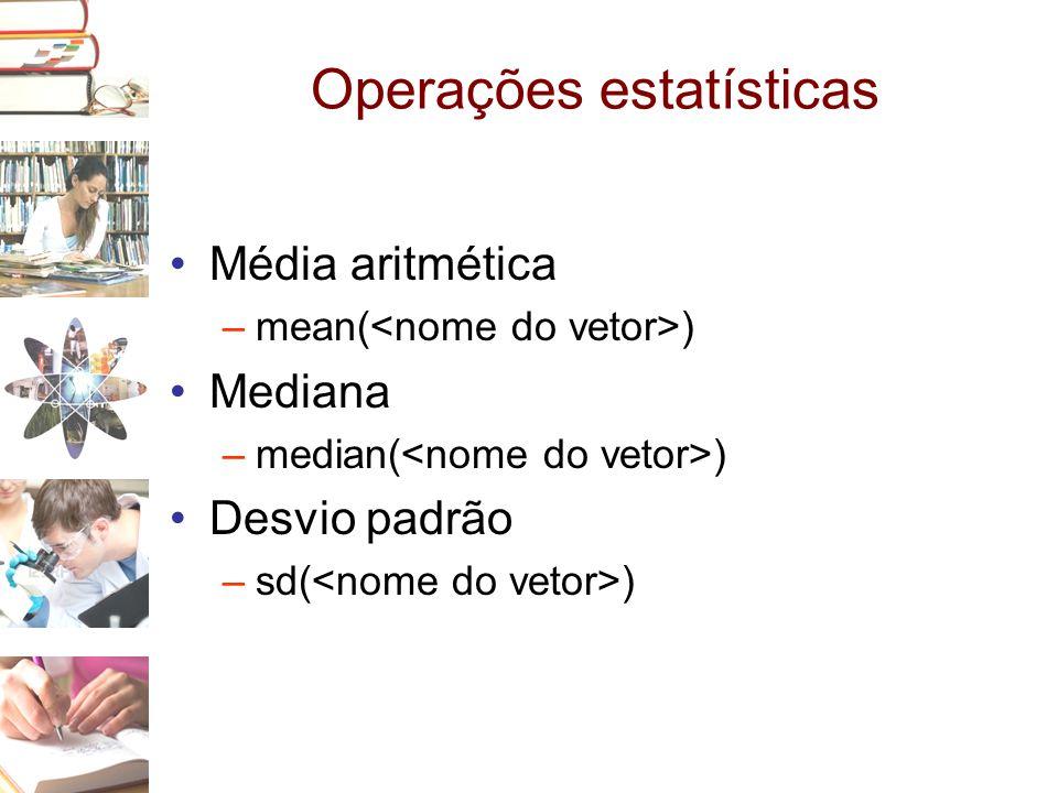 Operações estatísticas •Média aritmética –mean( ) •Mediana –median( ) •Desvio padrão –sd( )