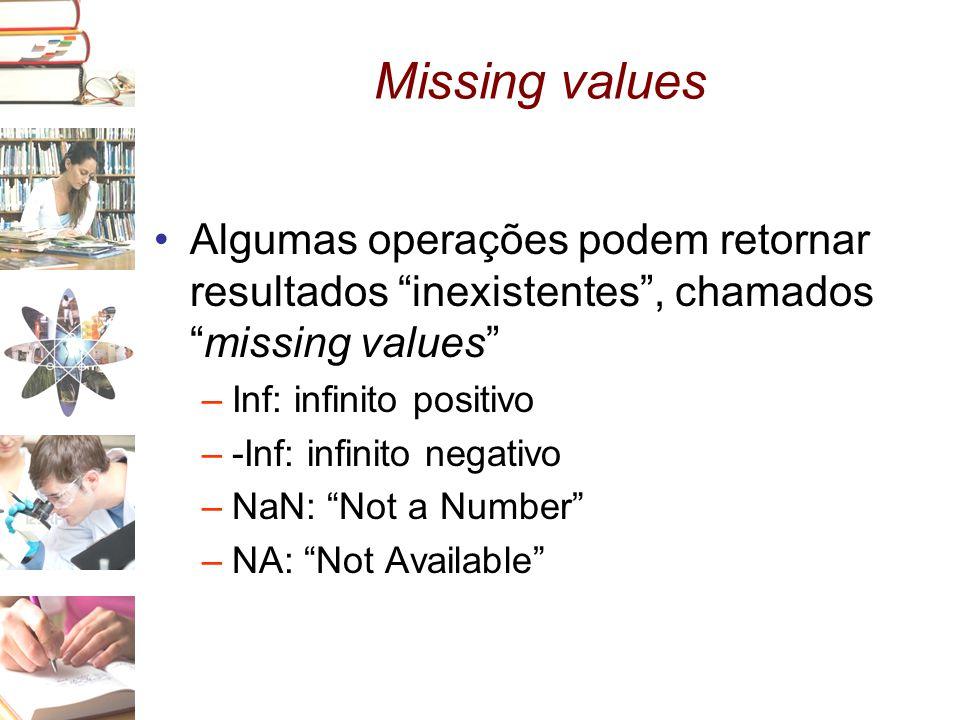 """Missing values •Algumas operações podem retornar resultados """"inexistentes"""", chamados """"missing values"""" –Inf: infinito positivo –-Inf: infinito negativo"""
