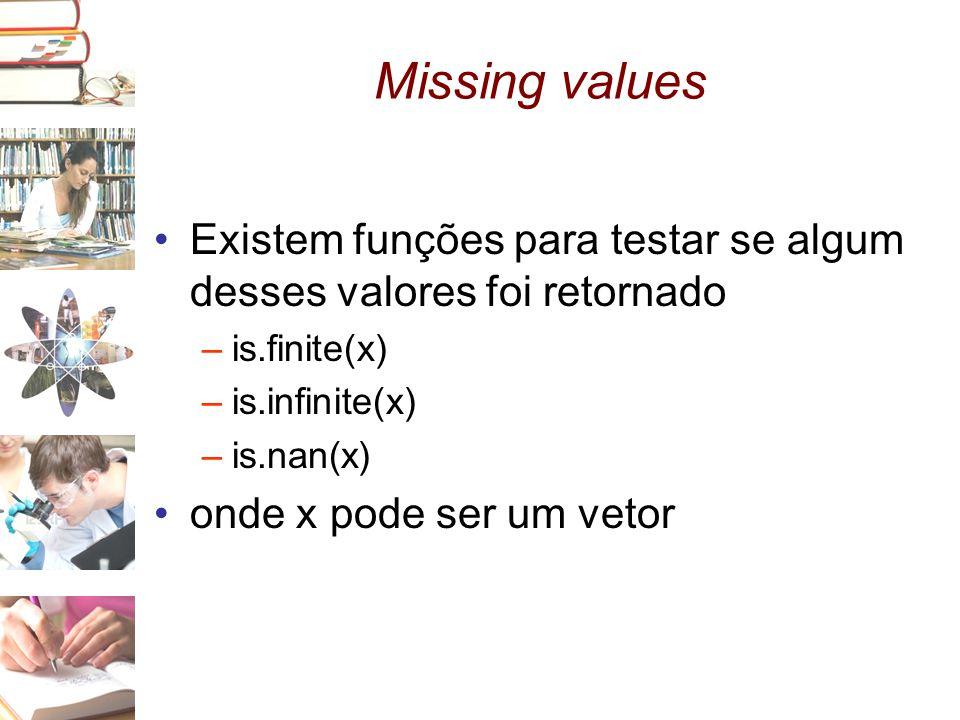 Missing values •Existem funções para testar se algum desses valores foi retornado –is.finite(x) –is.infinite(x) –is.nan(x) •onde x pode ser um vetor