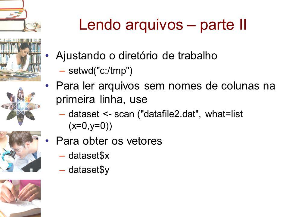 Lendo arquivos – parte II •Ajustando o diretório de trabalho –setwd(