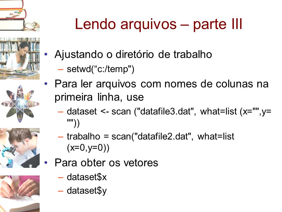 """Lendo arquivos – parte III •Ajustando o diretório de trabalho –setwd(""""c:/temp"""